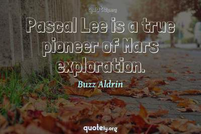 Photo Quote of Pascal Lee is a true pioneer of Mars exploration.