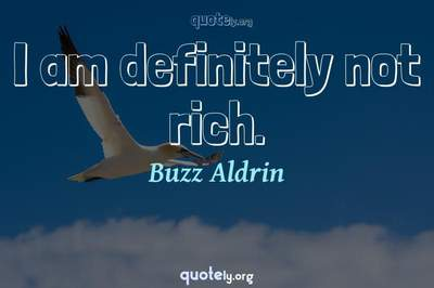 Photo Quote of I am definitely not rich.