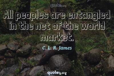 Photo Quote of All peoples are entangled in the net of the world market.