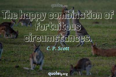 Photo Quote of The happy combination of fortuitous circumstances.