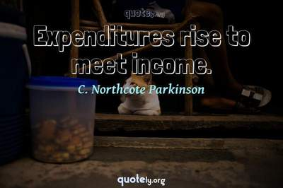 Photo Quote of Expenditures rise to meet income.