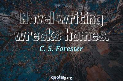 Photo Quote of Novel writing wrecks homes.