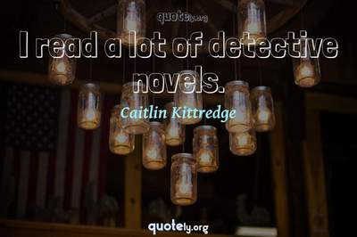 Photo Quote of I read a lot of detective novels.