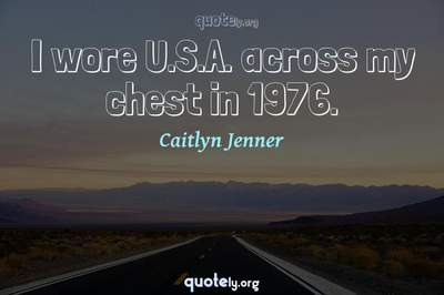 Photo Quote of I wore U.S.A. across my chest in 1976.