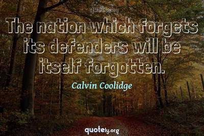 Photo Quote of The nation which forgets its defenders will be itself forgotten.