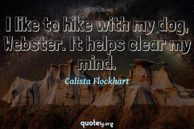 Photo Quote of I like to hike with my dog, Webster. It helps clear my mind.