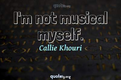 Photo Quote of I'm not musical myself.