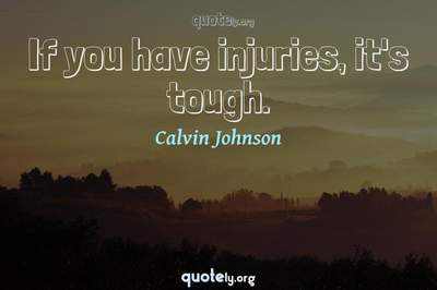 Photo Quote of If you have injuries, it's tough.