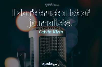 Photo Quote of I don't trust a lot of journalists.