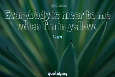 Photo Quote of Everybody is nicer to me when I'm in yellow.