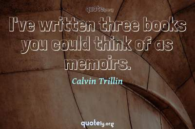 Photo Quote of I've written three books you could think of as memoirs.