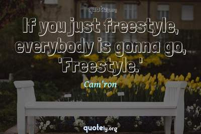 Photo Quote of If you just freestyle, everybody is gonna go, 'Freestyle.'