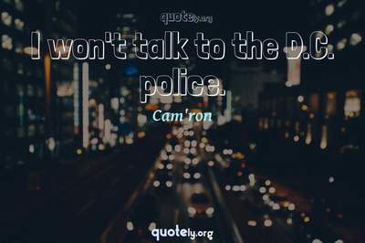 Photo Quote of I won't talk to the D.C. police.