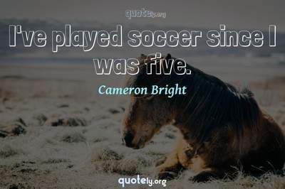 Photo Quote of I've played soccer since I was five.