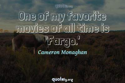Photo Quote of One of my favorite movies of all time is 'Fargo.'