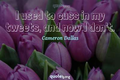 Photo Quote of I used to cuss in my tweets, and now I don't.