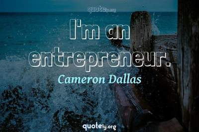 Photo Quote of I'm an entrepreneur.