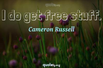 Photo Quote of I do get free stuff.