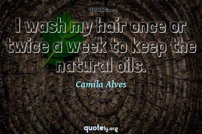 Photo Quote of I wash my hair once or twice a week to keep the natural oils.