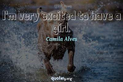 Photo Quote of I'm very excited to have a girl.