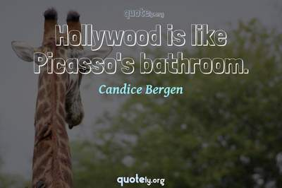 Photo Quote of Hollywood is like Picasso's bathroom.
