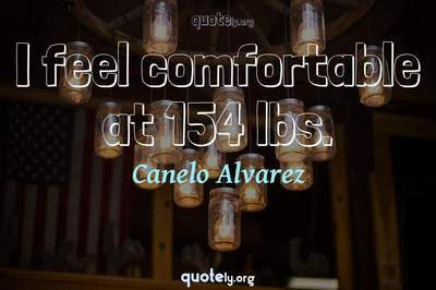 Photo Quote of I feel comfortable at 154 lbs.