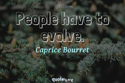 Photo Quote of People have to evolve.