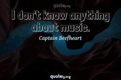 Photo Quote of I don't know anything about music.