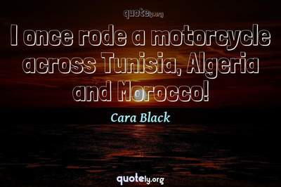 Photo Quote of I once rode a motorcycle across Tunisia, Algeria and Morocco!