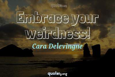 Photo Quote of Embrace your weirdness!