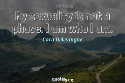 Photo Quote of My sexuality is not a phase. I am who I am.