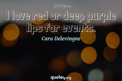 Photo Quote of I love red or deep purple lips for events.