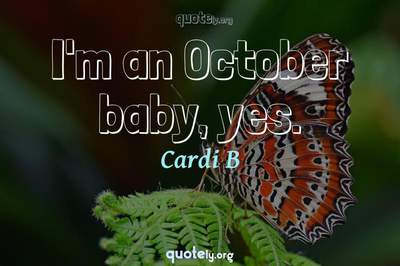 Photo Quote of I'm an October baby, yes.
