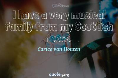 Photo Quote of I have a very musical family from my Scottish roots.