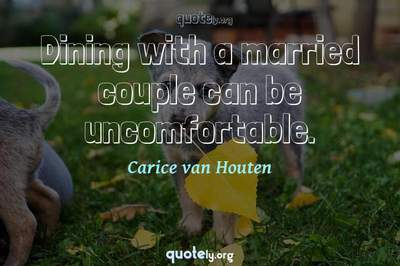 Photo Quote of Dining with a married couple can be uncomfortable.
