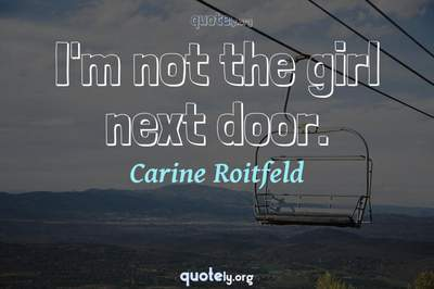 Photo Quote of I'm not the girl next door.