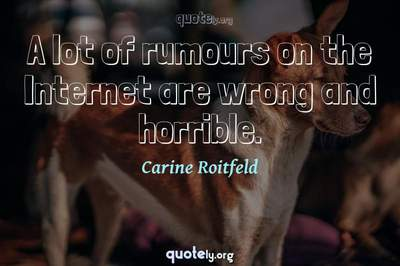 Photo Quote of A lot of rumours on the Internet are wrong and horrible.