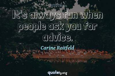 Photo Quote of It's always fun when people ask you for advice.