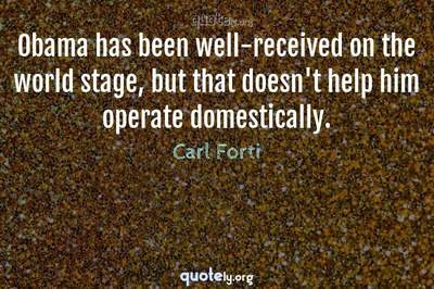 Photo Quote of Obama has been well-received on the world stage, but that doesn't help him operate domestically.