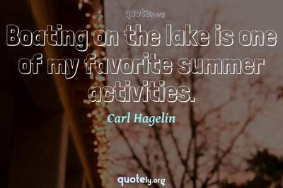 Photo Quote of Boating on the lake is one of my favorite summer activities.