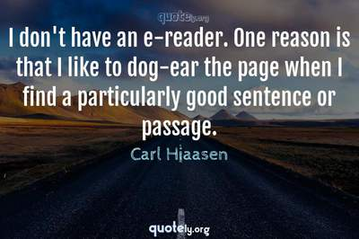 Photo Quote of I don't have an e-reader. One reason is that I like to dog-ear the page when I find a particularly good sentence or passage.