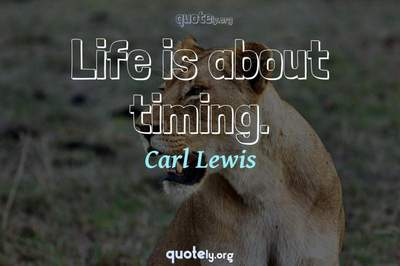 Photo Quote of Life is about timing.