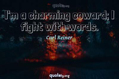 Photo Quote of I'm a charming coward; I fight with words.