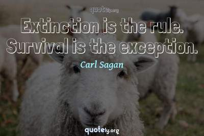 Photo Quote of Extinction is the rule. Survival is the exception.