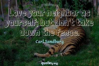 Photo Quote of Love your neighbor as yourself; but don't take down the fence.