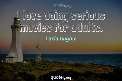 Photo Quote of I love doing serious movies for adults.
