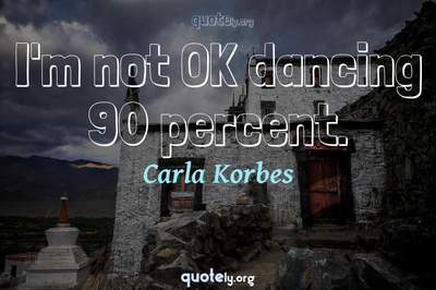Photo Quote of I'm not OK dancing 90 percent.