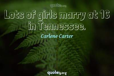 Photo Quote of Lots of girls marry at 16 in Tennessee.