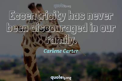 Photo Quote of Eccentricity has never been discouraged in our family.