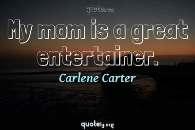 Photo Quote of My mom is a great entertainer.